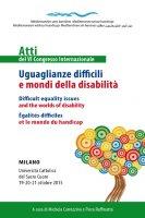 Uguaglianze difficili e mondi della disabilità. Atti del Sesto Congresso Internazionale.