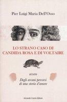 Lo strano caso di Candida Rosa e di Voltaire ovvero degli arcani percorsi di una storia d'amore - Dell'Osso P. Luigi