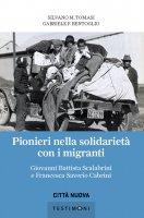 Pionieri nella solidarietà con i migranti - Silvano M. Tomasi, Gabriele F. Bentivoglio