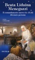 Beata Liduina Meneguzzi. Il comandamento nuovo (Gv 15,12) divenuto persona. Ediz. illustrata - Cavallaro Ivano