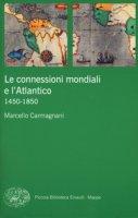 Le connessioni mondiali e l'Atlantico 1450-1850 - Carmagnani Marcello