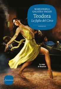 Copertina di 'Teodora. La figlia del circo. La saga di Bisanzio'