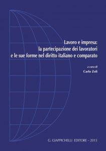 Copertina di 'Lavoro e impresa: la partecipazione dei lavoratori e le sue forme nel diritto italiano e comparato'