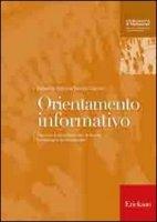 Orientamento informativo. Percorsi e strumenti per la scelta formativa e professionale - Batini Federico, Giaconi Nicola
