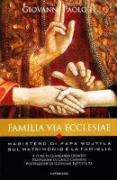 Familia via Ecclesiae. Il magistero di papa Wojtyla sul matrimonio e la famiglia - Giovanni Paolo II