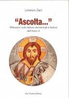 «Ascolta...» Riflessioni sulle letture domenicali e festive dell'anno A - Zani Lorenzo
