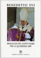 Messaggio del Santo Padre per la Quaresima 2009 - Benedetto XVI