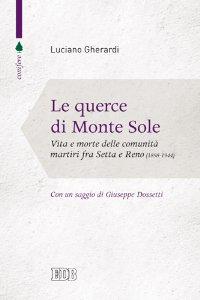 Copertina di 'Le querce di Monte Sole. Vita e morte delle comunità martiri  fra Setta e Reno. 1898-1944'