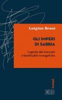 Gli imperi di sabbia - Luigino Bruni