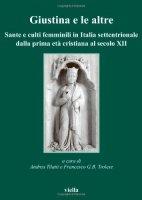 Giustina e le altre. Sante e culti femminili in Italia settentrionale dalla prima età cristiana al secolo XII