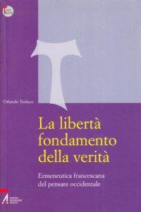 Copertina di 'La libertà fondamento della verità. Ermeneutica francescana del pensare occidentale'