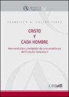 Cristo y cada hombre. Hermeneutica y recepcion de una ensenanza del Concilio Vaticano II - Castro Pérez Francisco P.