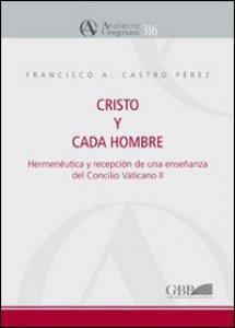 Copertina di 'Cristo y cada hombre. Hermeneutica y recepcion de una ensenanza del Concilio Vaticano II'