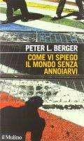 Come vi spiego il mondo senza annoiarvi - Berger Peter L.