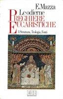 Le odierne preghiere eucaristiche - Mazza Enrico