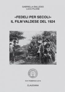 Copertina di '«Fedeli per secoli». Il film valdese del 1924'