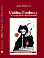 L' ultima pandemia. 1887: acqua igiene colera a Messina - Arimatea Giusi