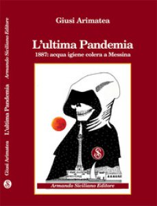 Copertina di 'L' ultima pandemia. 1887: acqua igiene colera a Messina'