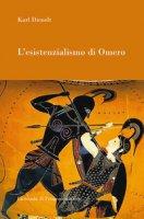 L' esistenzialismo di Omero - Dienelt Karl