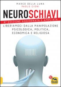 Copertina di 'Neuroschiavi. Liberiamoci dalla manipolazione psicologica, politica, economica e religiosa'