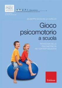 Copertina di 'Gioco psicomotorio a scuola. Pedagogia della psicomotricità nei contesti educativi'