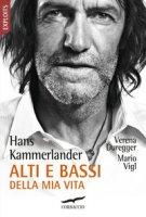 Alti e bassi della mia vita - Kammerlander Hans, Duregger Verena, Vigl Mario