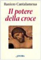 Il potere della croce. Meditazioni - Cantalamessa Raniero