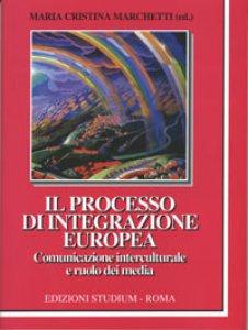 Copertina di 'Il processo di integrazione europea. Comunicazione interculturale e ruolo dei media'