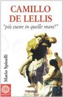 Camillo De Lellis. Più cuore in quelle mani - Spinelli Mario