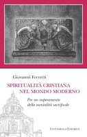 Spiritualità cristiana nel mondo moderno - Giovanni Ferretti