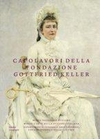 Capolavori della Fondazione Gottfried Keller. Ediz. a colori