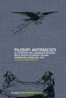 Filosofi antifascisti. Gli interventi del Congresso milanese della Società Filosofica Italiana sospeso dal Regime nel 1926
