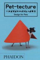 Pet-tecture. Design for pets. Ediz. illustrata - Wainwright Tom