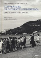 L' avventura di Gioventù Studentesca. Ediz. illustrata - Camisasca Massimo, Ciol Elio