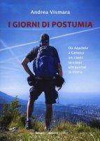 Giorni di postumia. Da Aquileia a Genova un coast attraverso la storia - Vismara Andrea