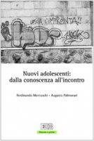 Nuovi adolescenti: dalla conoscenza all'incontro - Montuschi Ferdinando, Palmonari Augusto