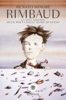 Rimbaud. La vita assente di un poeta dalle suole di vento - Minore Renato