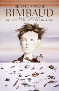 Copertina di 'Rimbaud. La vita assente di un poeta dalle suole di vento'