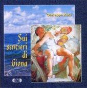 Sui sentieri di Giona. Percorsi di riflessione e di espressione a partire dalla Bibbia, dalla cultura e dall'esperienza - Ruta Giuseppe