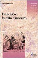 Francesco. Fratello e maestro - Accrocca Felice