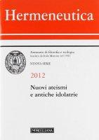 Hermeneutica. Annuario di filosofia e teologia (2012). Nuovi ateismi e antiche idolatrie