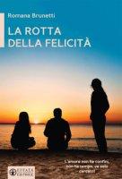 La rotta della felicit� - Romana Brunetti