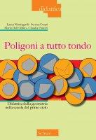 Poligoni a tutto tondo - Laura Montagnoli, Serena Crespi, Maria Dal Fabbro, Claudia Panzeri