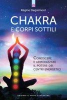 Chakra e corpi sottili. Conoscere e armonizzare il potere dei centri energetici - Degrémont Régine