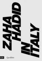Zaha Hadid in Italy. Catalogo della mostra (Roma, 23 giugno 2017-14 gennaio 2018)