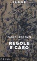 Regole e caso - Legrenzi Paolo