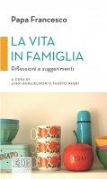 La vita in famiglia - Papa Francesco
