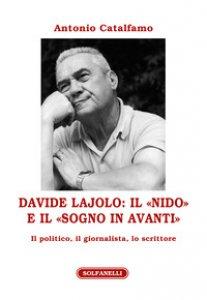 Copertina di 'Davide Lajolo: il «Nido» e il «Sogno in avanti». Il politico, il giornalista, lo scrittore'