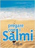 Pregare con i Salmi. Traduzione interconfessionale in lingua corrente - Autori vari