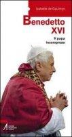 Benedetto XVI. Il papa incompreso - Gaulmyn Isabelle de